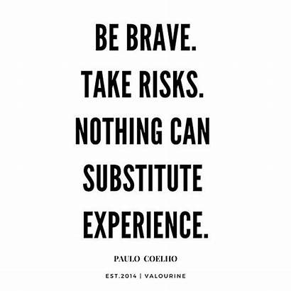Quotes Experience Take Risks Brave Nothing Quote