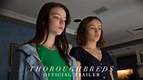 THOROUGHBREDS - Official Trailer [HD] - In Theaters March ...
