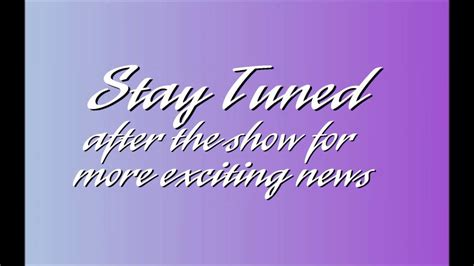 Stay Tuned After The Show For Some More Exciting News From