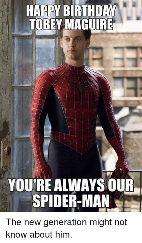 Spiderman Happy Birthday Meme - happy birthday tobey maguire youre always our spider man the new generation might not know about