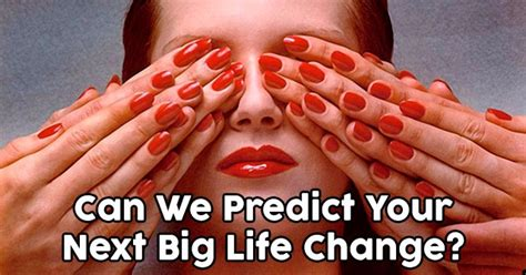 We Predict The Key Looks For: Can We Predict Your Next Big Life Change?