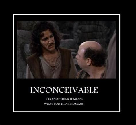Inconceivable Meme - princess bride a favorite quotes from this movie are often found in my conversations