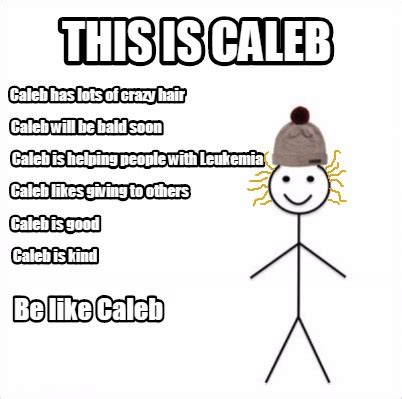 Caleb Meme - meme creator this is caleb caleb has lots of crazy hair caleb will be bald soon caleb is help