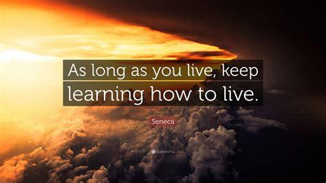 seneca quote  long     learning