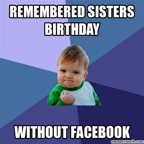 Funny Sister Birthday Meme - funny birthday meme for best friends brother sister