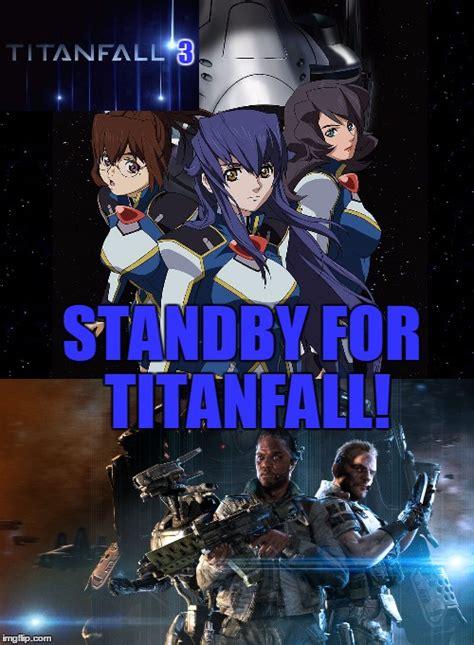 Titanfall Memes - titanfall imgflip