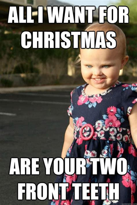 All I Want For Christmas Meme - all i want for christmas are your two front teeth bad baby belinda quickmeme