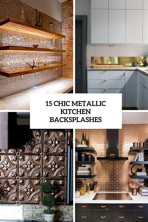 chic metallic kitchen backsplash ideas shelterness
