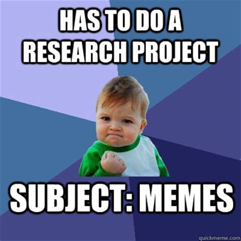 Research Meme - has to do a research project subject memes success kid quickmeme