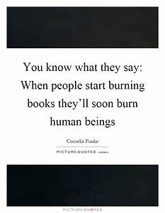 You know what they say: When people start burning books ...