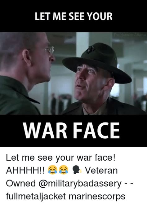 War Face Meme - let me see your war face let me see your war face ahhhh veteran owned