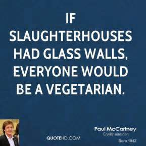 If slaughterhouses had glass walls, everyone would by Paul ...