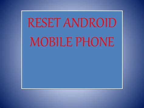 how to reset an android phone reset android mobile phone