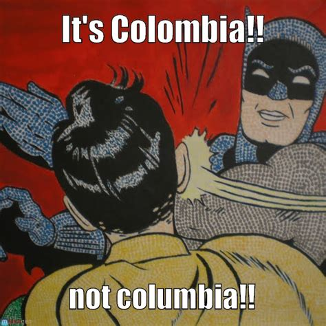 Colombia Meme - it s colombia on memegen