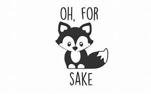 Oh For Fox Sake SVG Digital Download File from TsToPlease