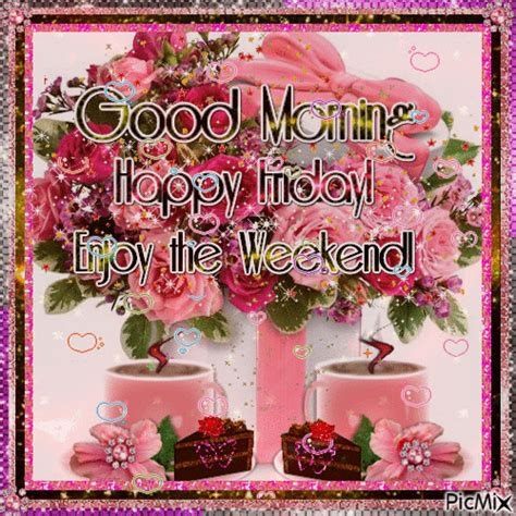 good morning happy friday enjoy  weekend pictures