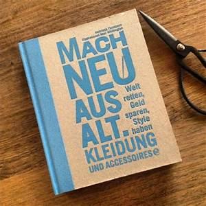 Aus Alt Mach Neu Basteln : mach neu aus alt wie fashionistas die welt retten und ~ A.2002-acura-tl-radio.info Haus und Dekorationen