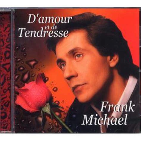 frank michael dernier album d amour et de tendresse cd album en frank michael tous les disques 224 la fnac
