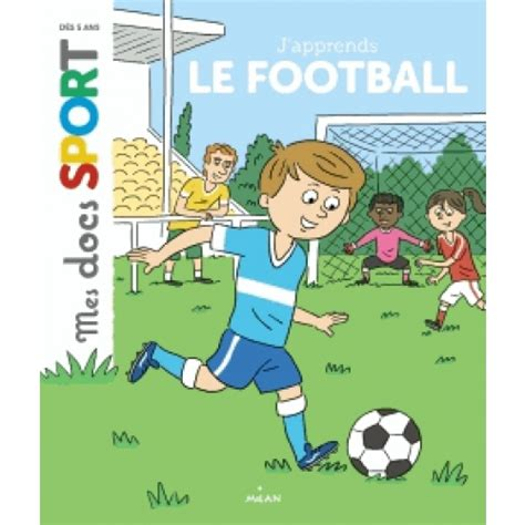 pascal petit football t 233 l 233 charger j apprends le football pascal baltzer j 233 r 233 my
