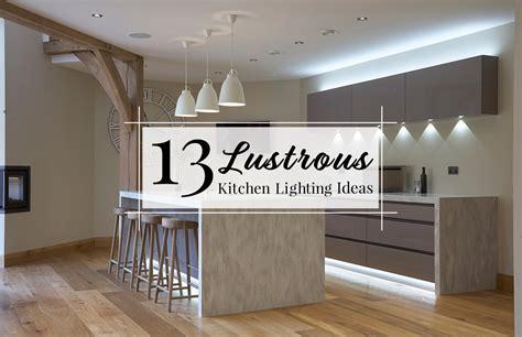kitchen light ideas 13 lustrous kitchen lighting ideas to illuminate your home