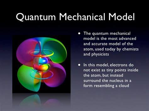 Quantum Mechanical Model • The quantum mechanical model is