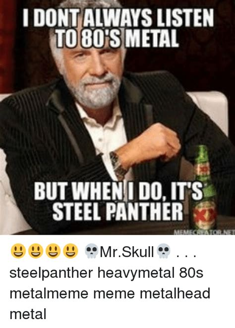 80s Memes - idontalways listen to 80s metal but when i do its steel panther mrskull steelpanther