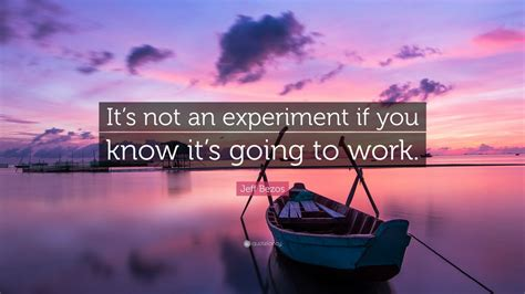 """Jeff Bezos Quote: """"It's not an experiment if you know it's ..."""