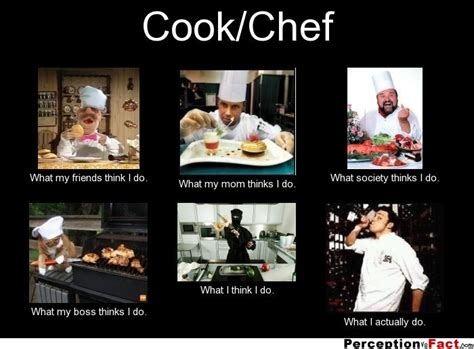 Line Cook Memes - cook chef what people think i do what i really do perception vs fact