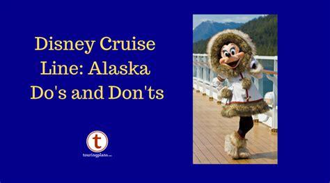 dos donts disney alaska cruise touringplanscom blog