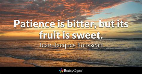 patience  bitter   fruit  sweet jean jacques