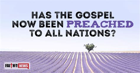 Has The Gospel Now Been Preached To All Nations?  Faith In The News