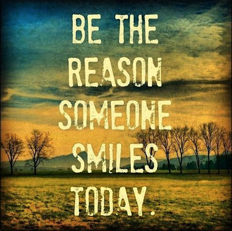 Be The Reason Someone Smiles Today     Inspirational