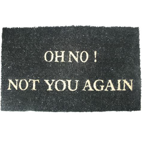 Oh No Not You Again Doormat by Oh No Not You Again Door Mat Drinkstuff