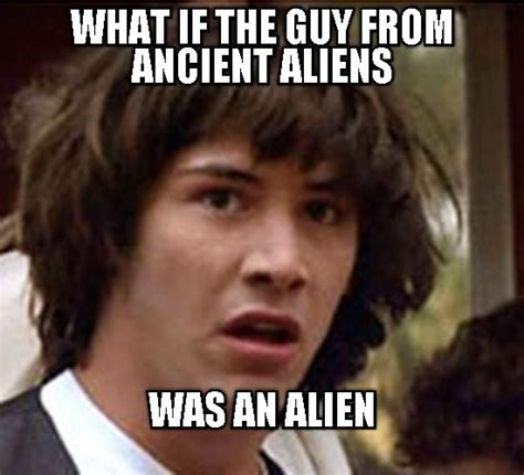 Where Did The Aliens Meme Come From - conspiracy keanu gt ancient aliens ancient aliens crazy hair guy pinterest aliens