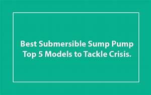 Best Submersible Sump Pump  U2013 Top 5 Models To Tackle Crisis