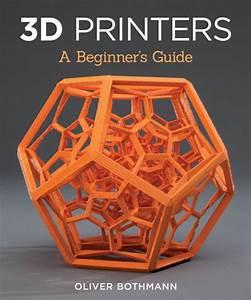 3d Printers  A Beginner U0026 39 S Guide By Oliver Bothmann