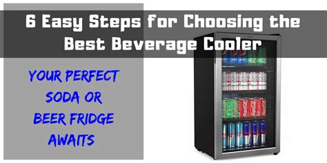 6 Easy Steps for Choosing the Best Beverage Cooler Your