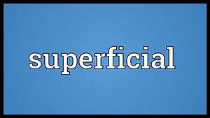 Superficial Meaning - YouTube  Superficial