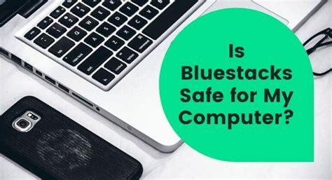 Is Bluestacks Safe for My Computer? - Eoikhartoum