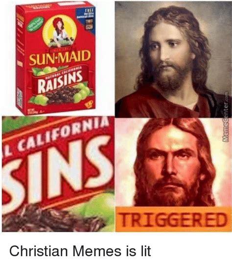 Dank Christian Memes - meme enter com free sun maid wia raisins deat ral a l california trigger ed christian memes is