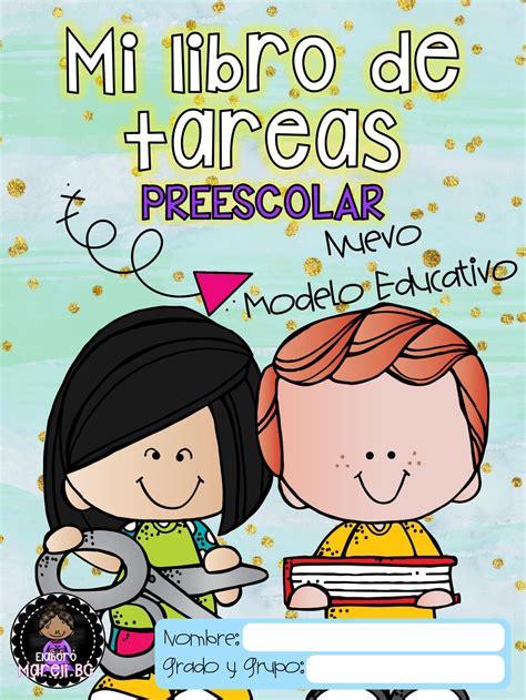 Mi libro de tareas. Preescolar. Nuevo Modelo Educativo (1 ...