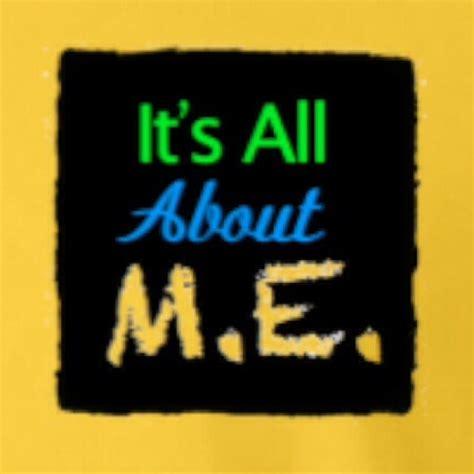 it s all about m e myalgic me