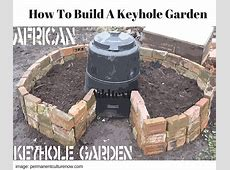 How To Build A Keyhole Garden Back To My Garden