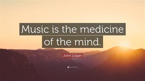 john logan quote    medicine   mind
