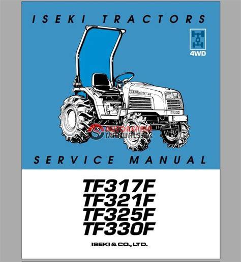 iseki tf317f tf 321f tf325f tf330f service manual auto repair manual heavy equipment