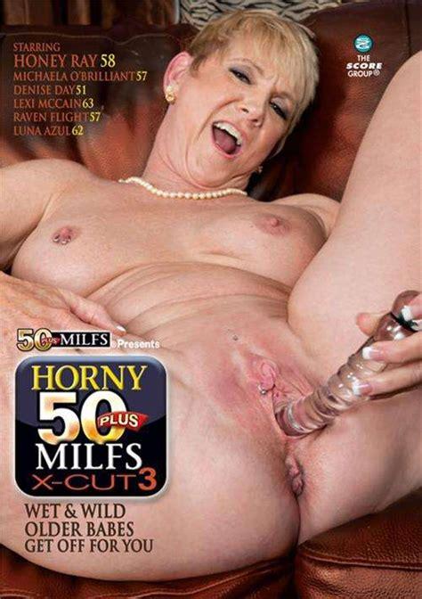 Horny 50 Plus Milfs X Cut 3 2015 Adult Dvd Empire