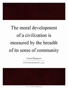 The moral development of a civilization is measured by the ...