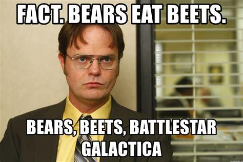 Battlestar Galactica Meme - fact bears eat beets bears beets battlestar galactica dwight schrute 112 meme generator