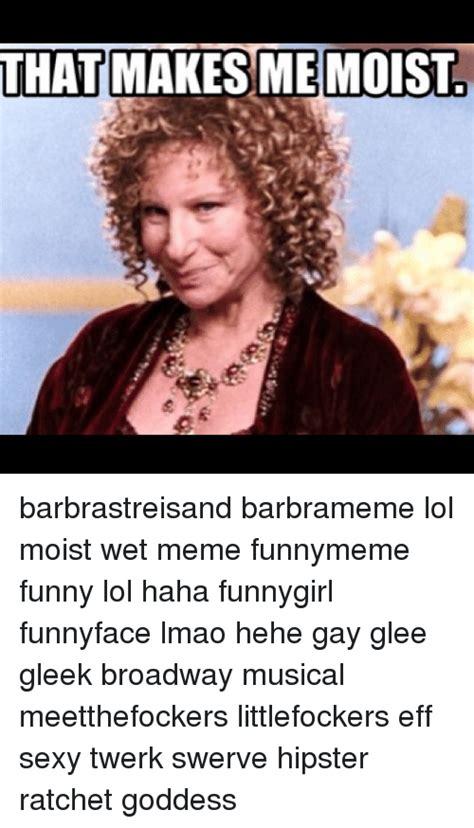 That Makes Me Moist Meme - search twerk memes on sizzle