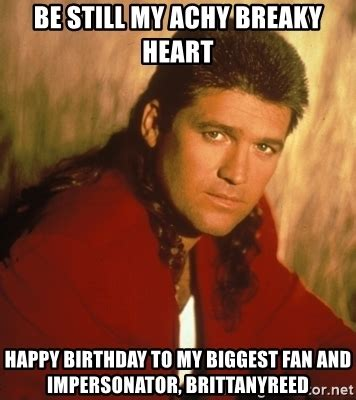 Billy Ray Cyrus Meme - be still my achy breaky heart happy birthday to my biggest fan and impersonator brittanyreed